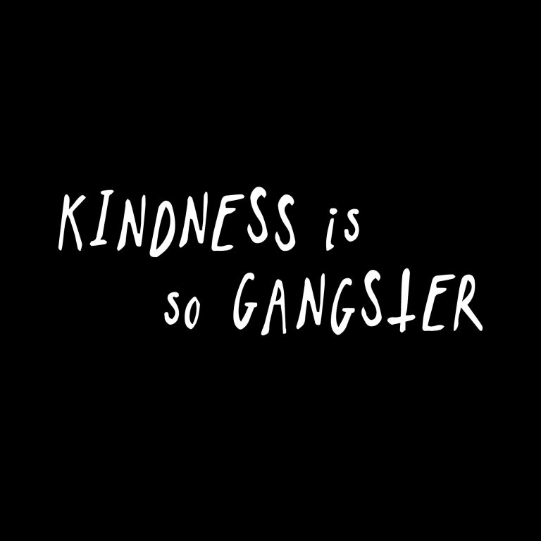 KINDNESS IS SO GANGSTER kikicutt designs