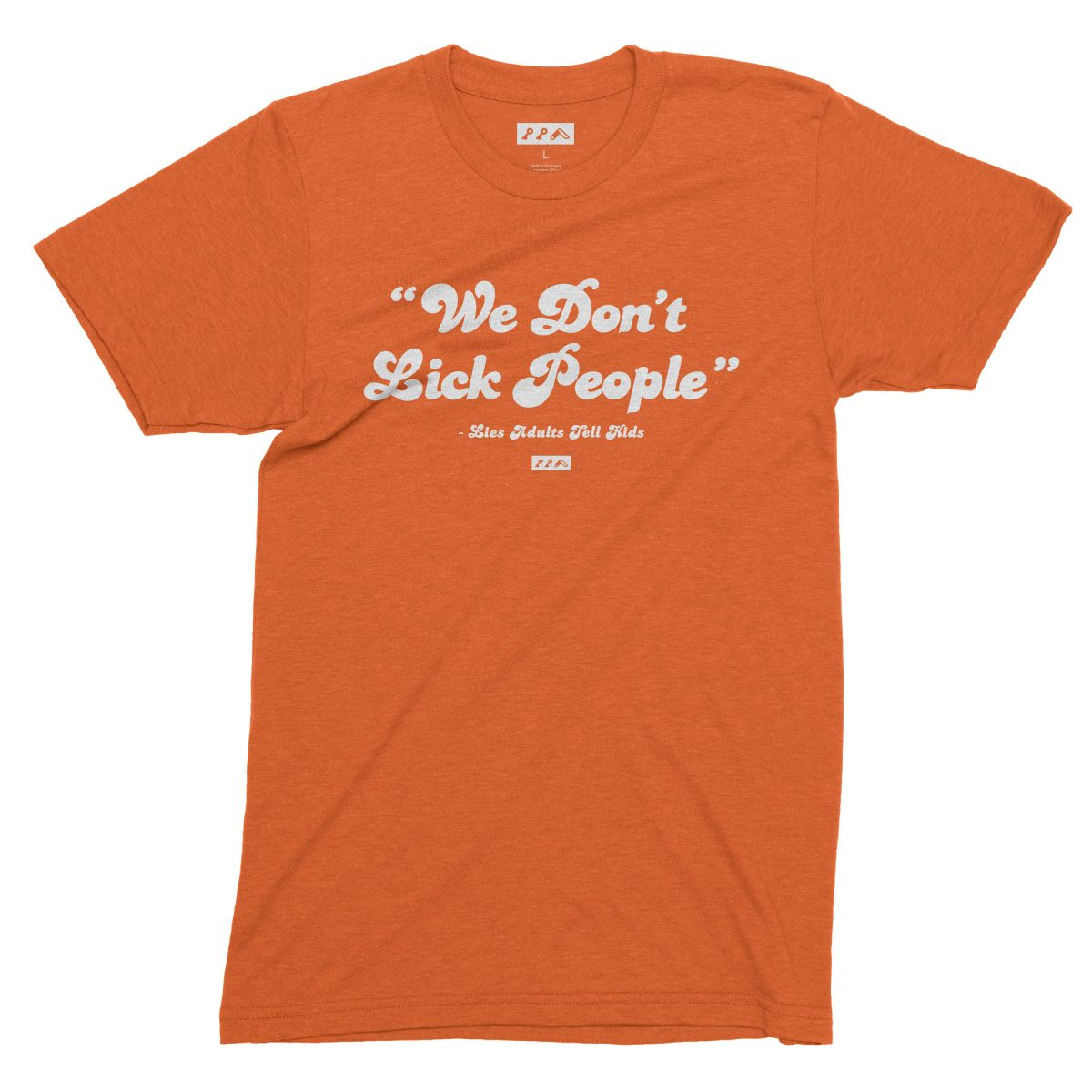"""WE DON'T LICK PEOPLE lies adults tell kids"" funny shirts in tri-blend orange by kikicutt"