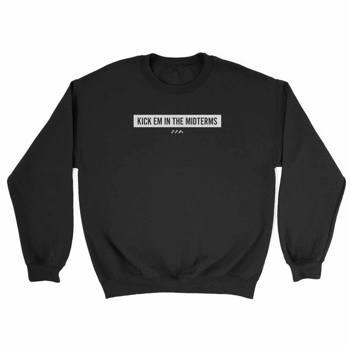 """KICK EM IN THE MIDTERMS"" funny political sweatshirt in black"