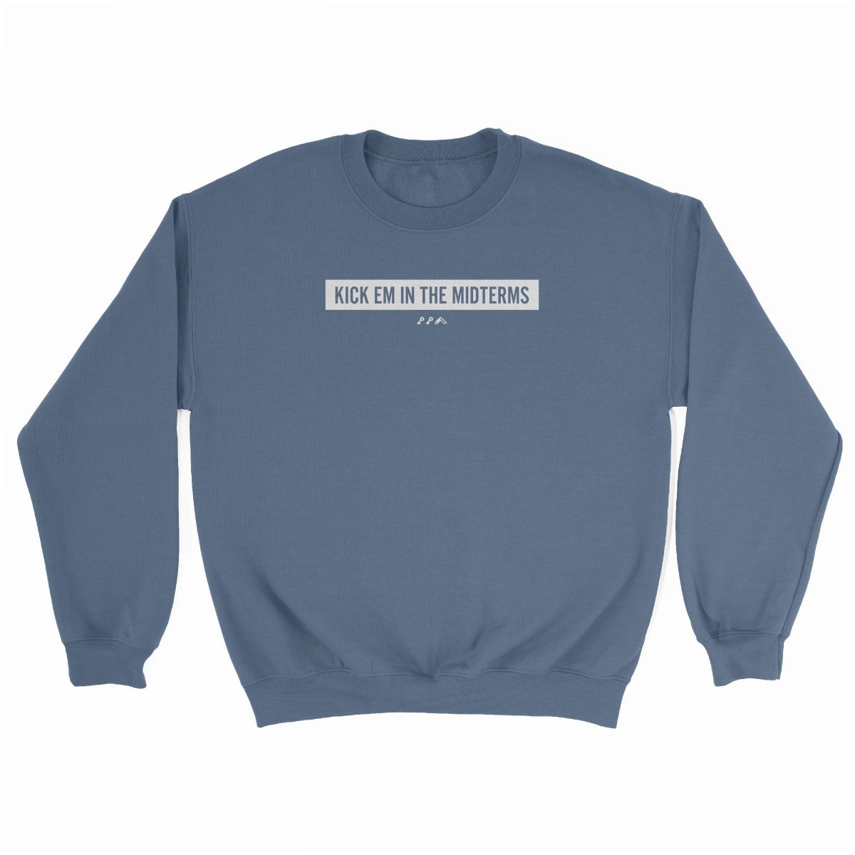 """KICK EM IN THE MIDTERMS"" funny political sweatshirt in indigo"