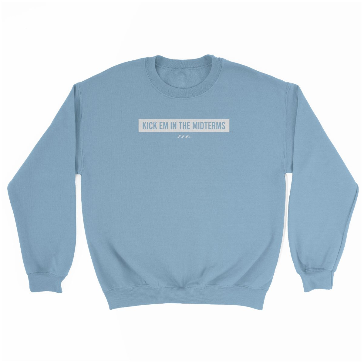 """KICK EM IN THE MIDTERMS"" funny political sweatshirt in light blue"