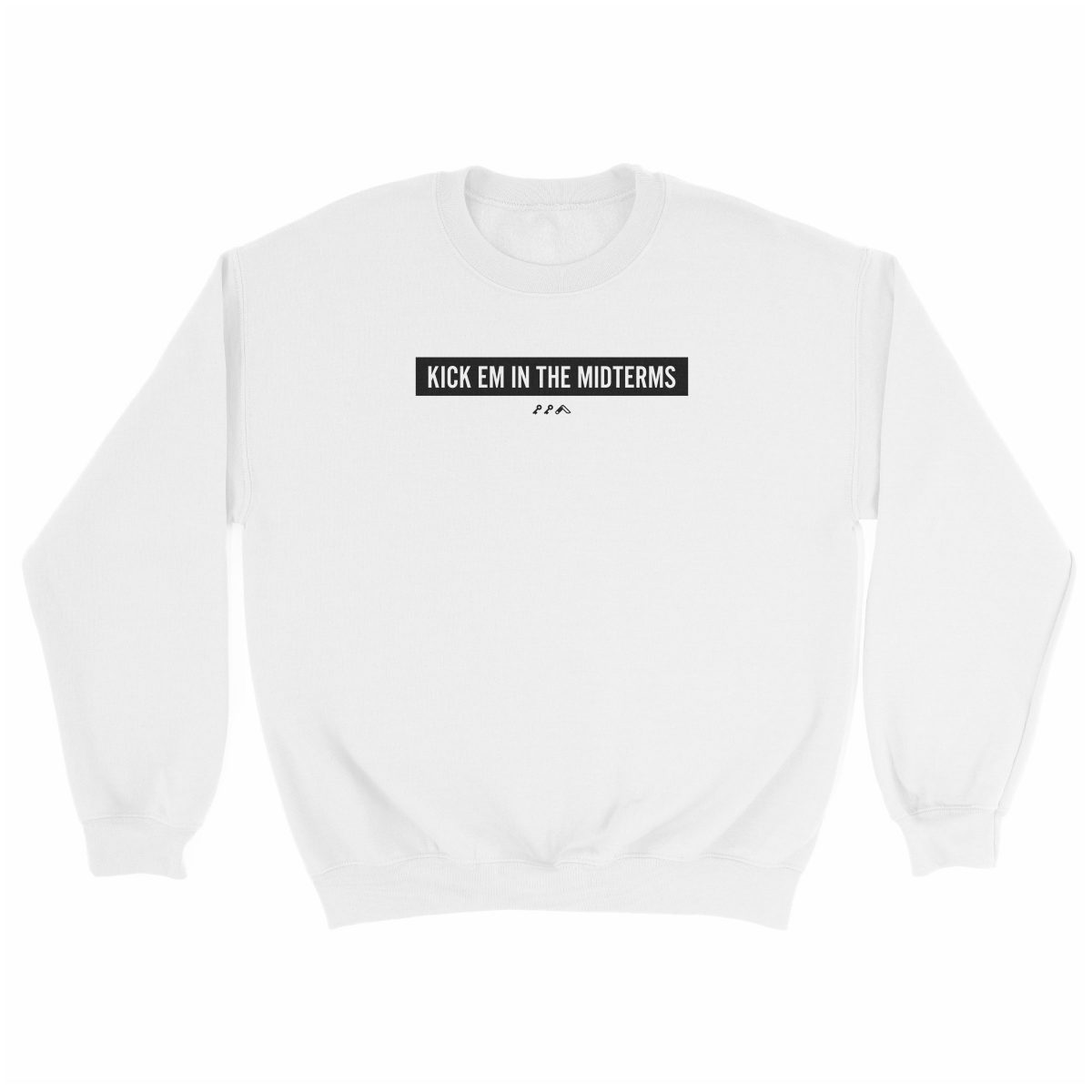 """KICK EM IN THE MIDTERMS"" funny political sweatshirt in white"