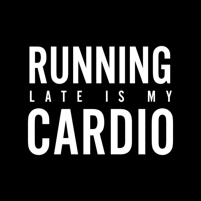 RUNNING LATE IS MY CARDIO funny workout design by kikicutt