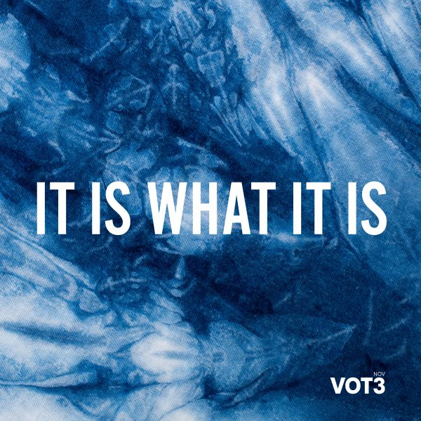 IT IS WHAT IT IS – blue too